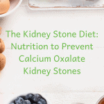 The Kidney Stone Diet: Nutrition to Prevent Calcium Oxalate Kidney Stones